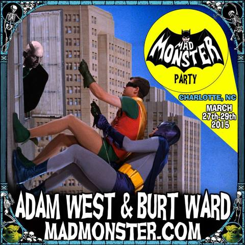Adam West and Burt Ward are coming the 4th Annual Mad Monster Party Horror Convention in Charlotte, North Carolina, March 27-29, 2015.